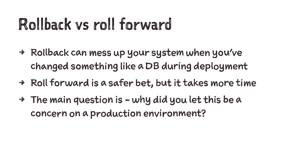 Rollback vs roll forward 4 Rollback can mess up...