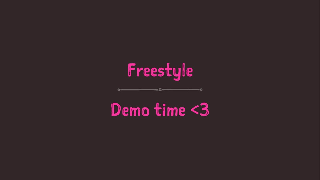 Freestyle Demo time <3