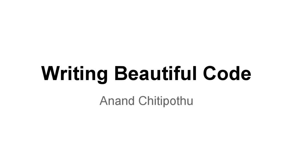 Writing Beautiful Code Anand Chitipothu