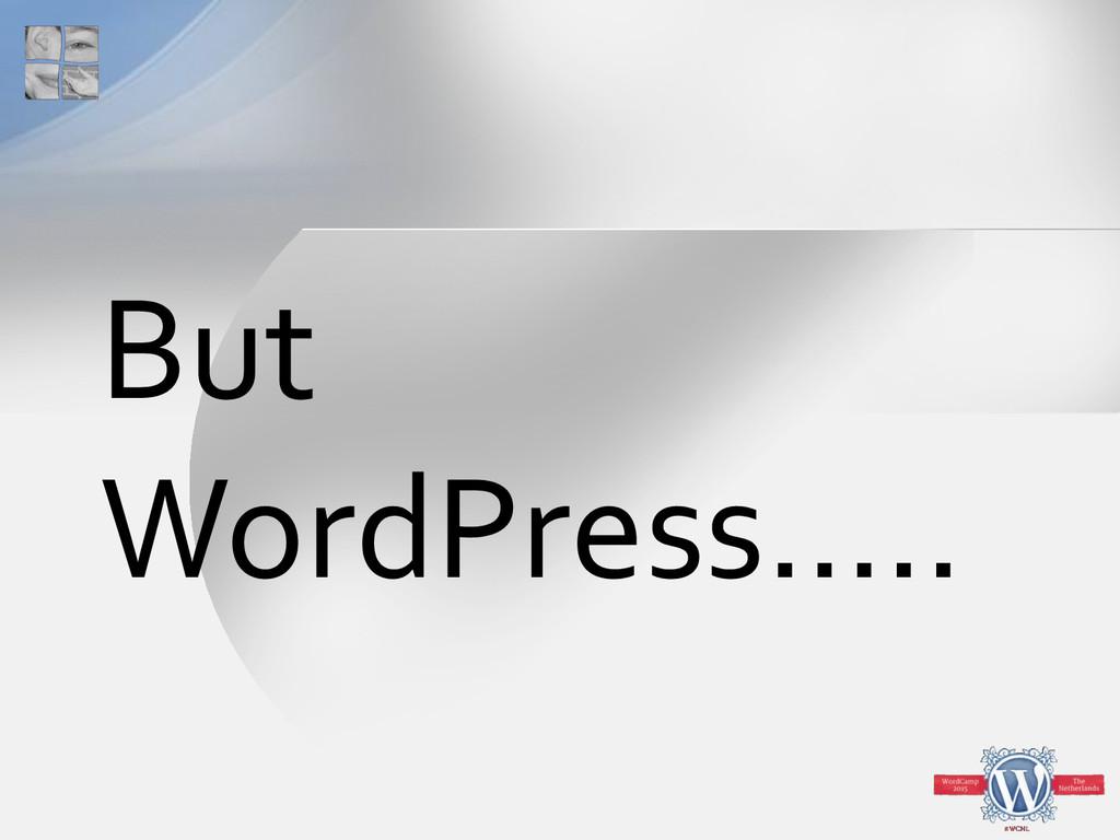 But WordPress.....