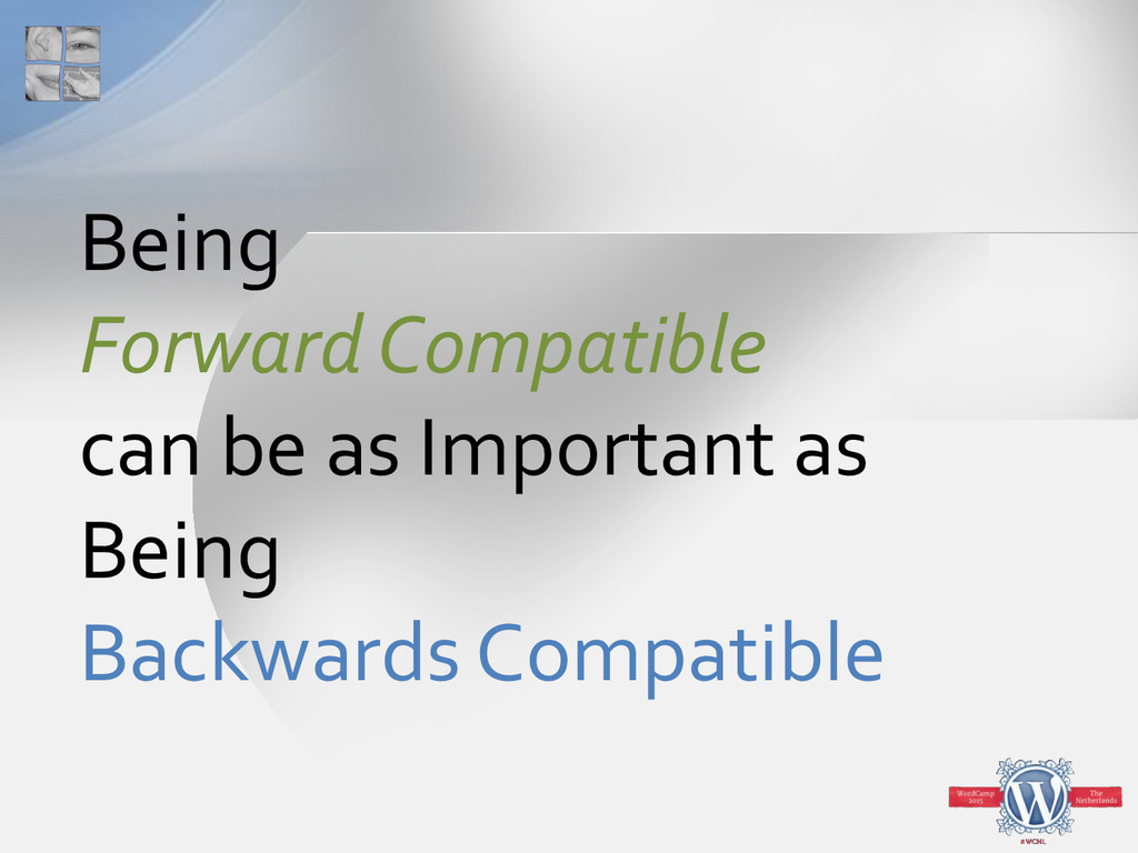 Being Forward Compatible can be as Important as...