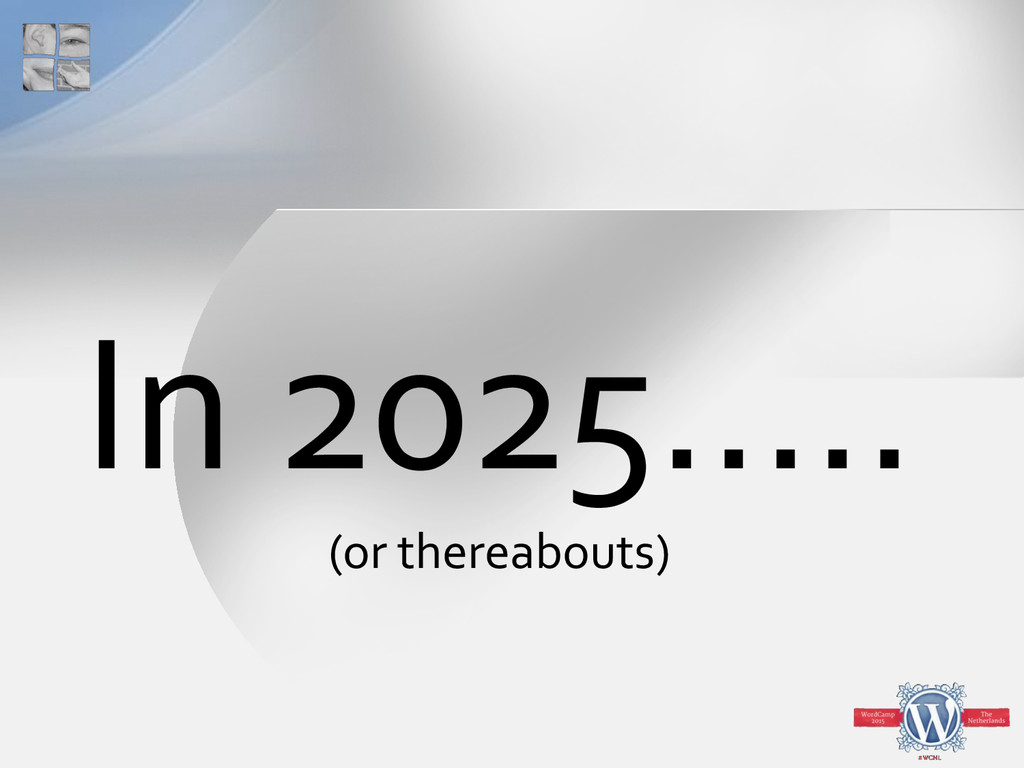 In 2025..... (or thereabouts)