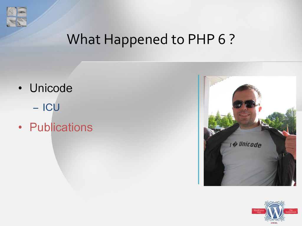 What Happened to PHP 6 ? • Unicode – ICU • Publ...