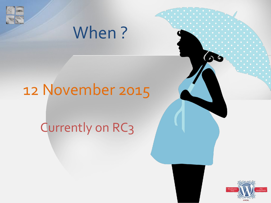 When ? 12 November 2015 Currently on RC3