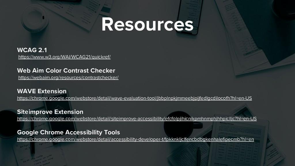 Resources WCAG 2.1 https://www.w3.org/WAI/WCAG2...