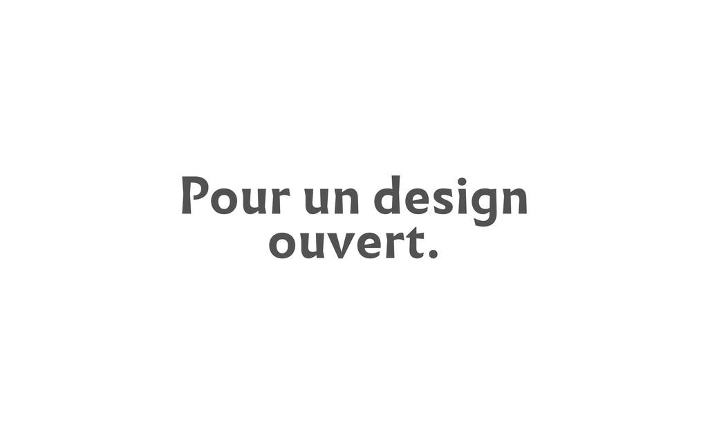 Pour un design ouvert.