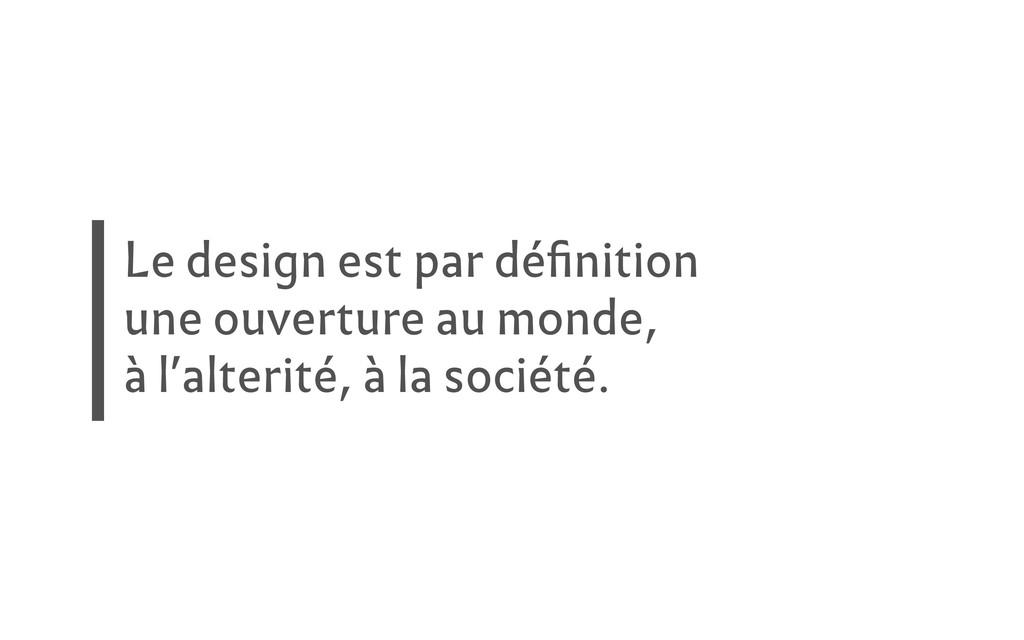 Le design est par définition une ouverture au m...