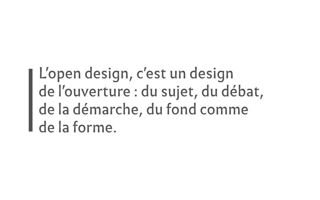 L'open design, c'est un design de l'ouverture :...