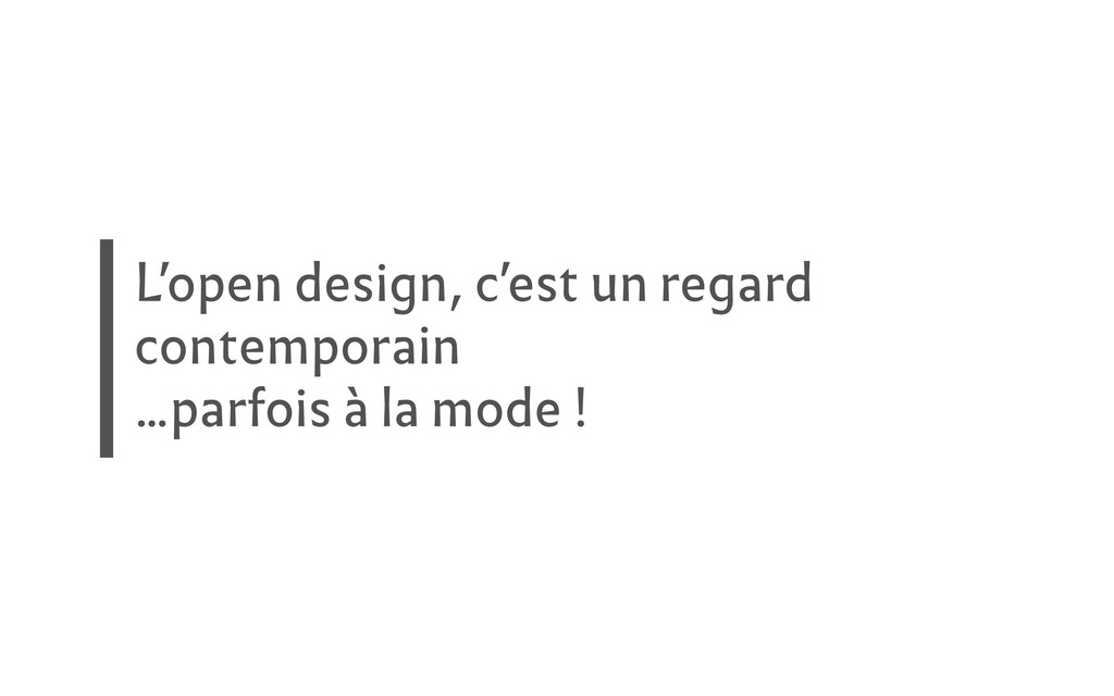 L'open design, c'est un regard contemporain ......