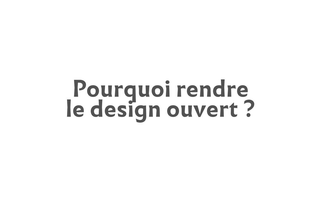 Pourquoi rendre le design ouvert ?