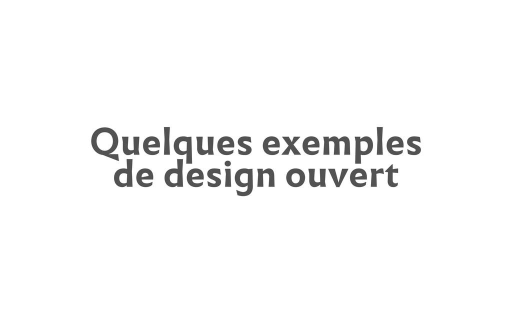 Quelques exemples de design ouvert