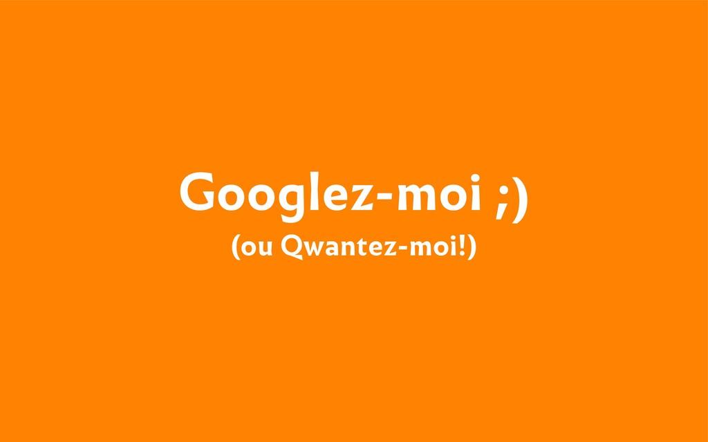 Googlez-moi ;) (ou Qwantez-moi!)