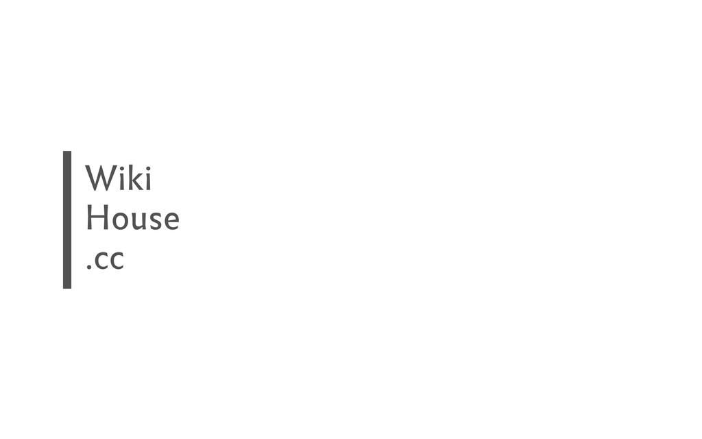 Wiki House .cc