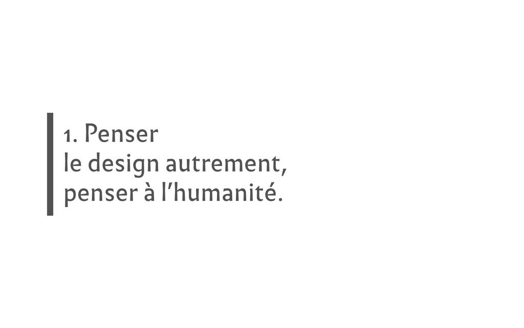 1. Penser le design autrement, penser à l'human...