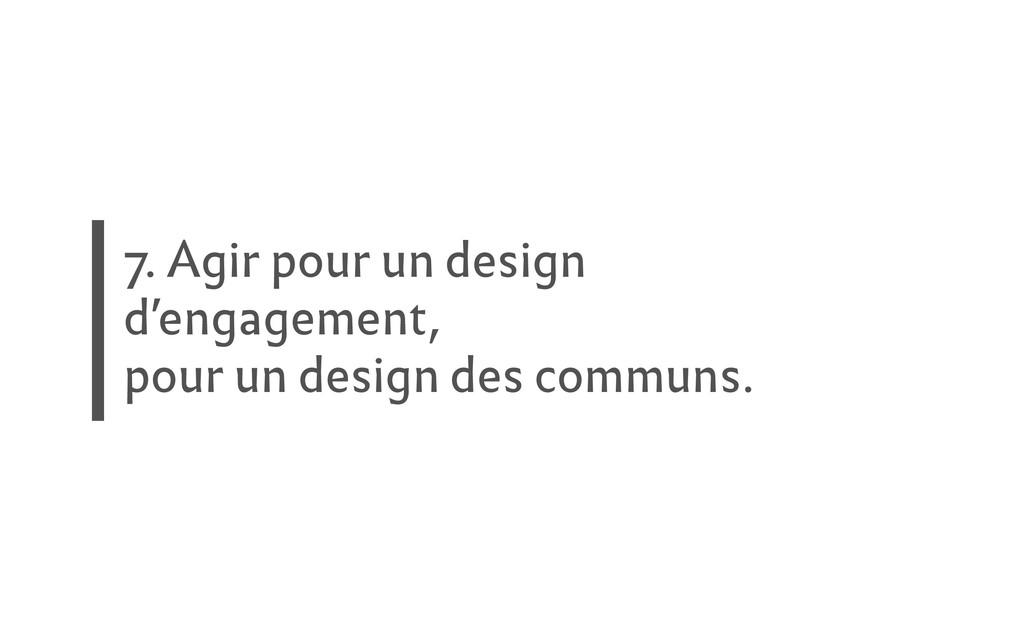 7. Agir pour un design d'engagement, pour un de...