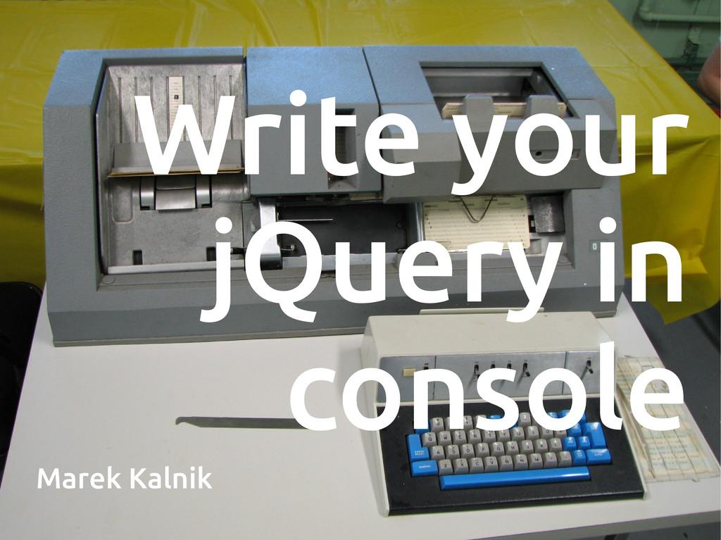 Write your jQuery in console Marek Kalnik