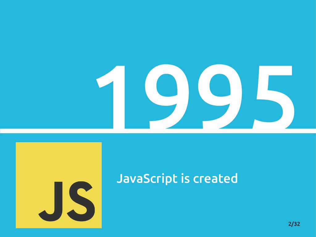 2/32 1995 JavaScript is created