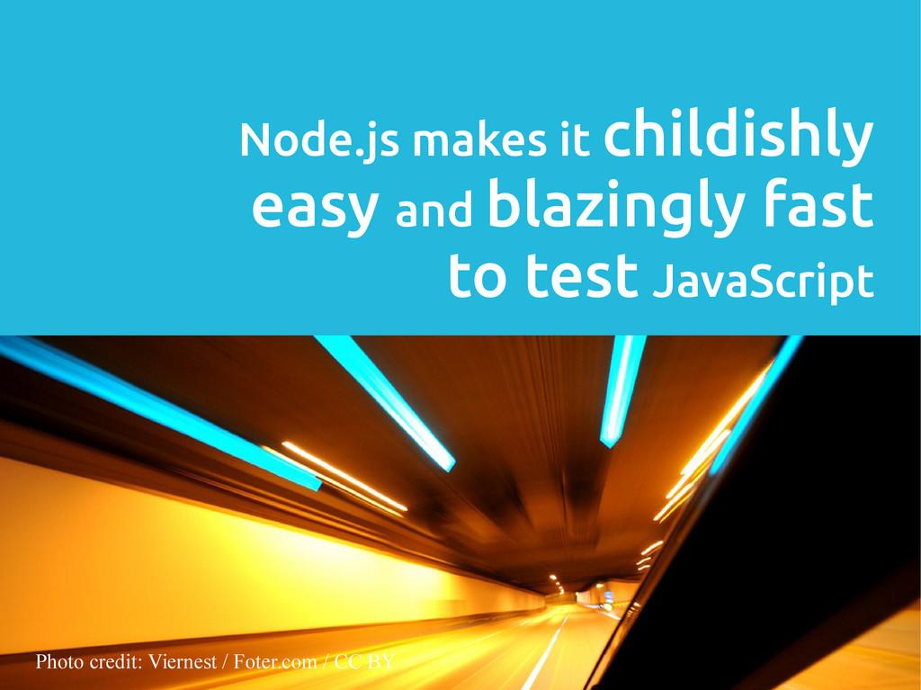 11/32 Node.js makes it childishly easy and blaz...