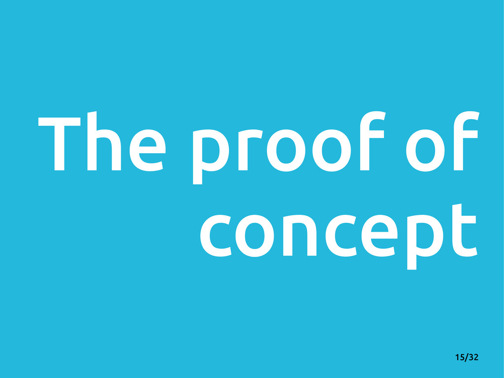 15/32 The proof of concept