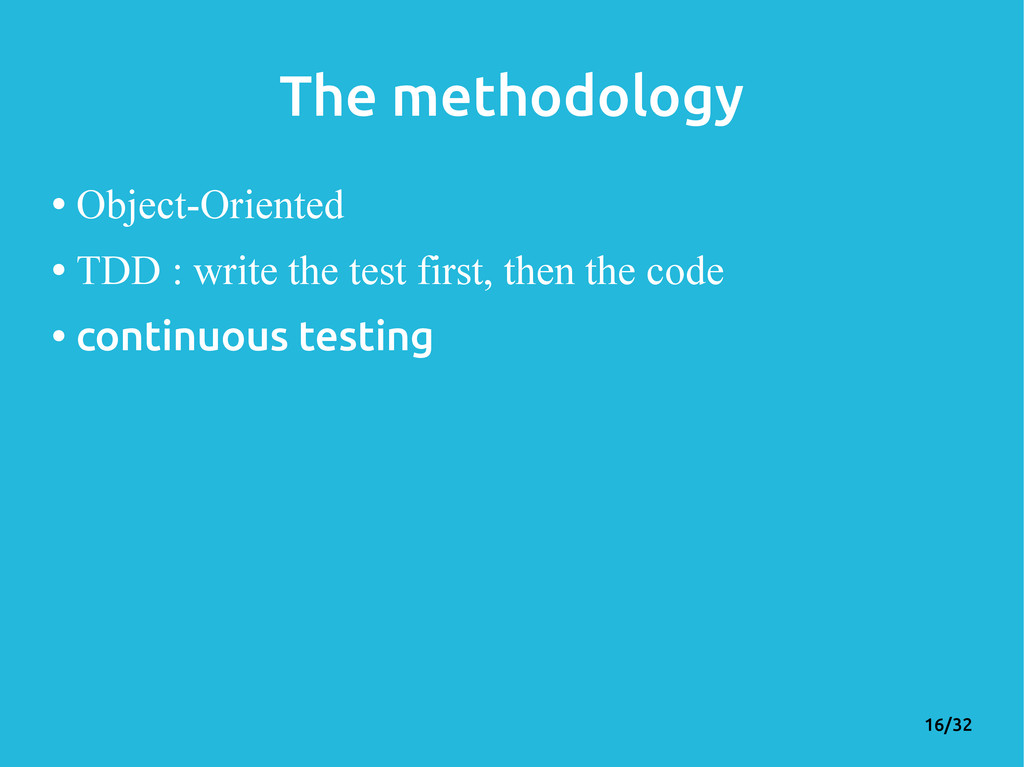 16/32 The methodology • Object-Oriented • TDD :...