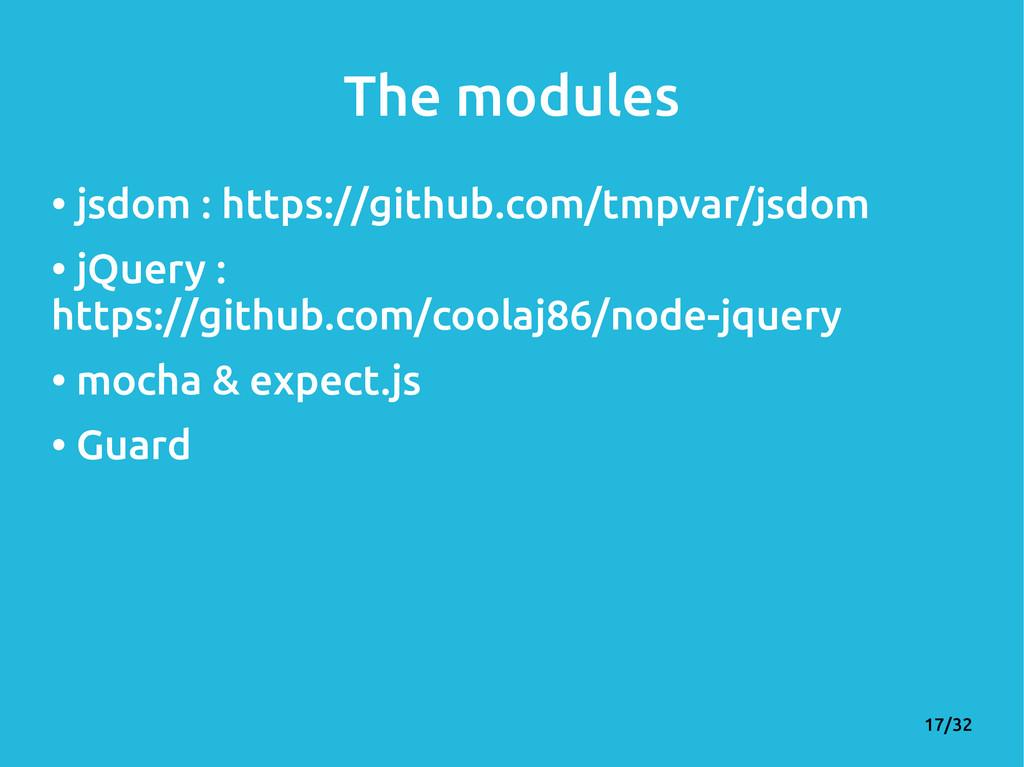 17/32 The modules • jsdom : https://github.com/...