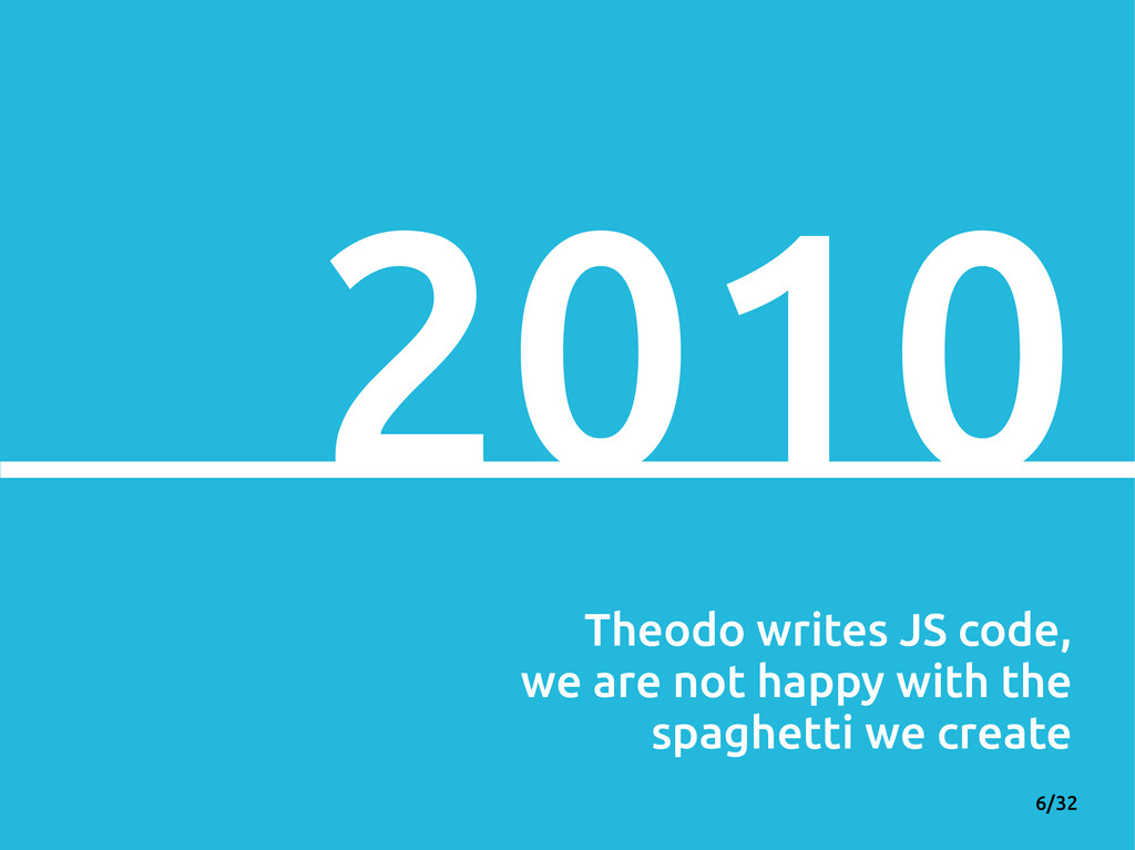 6/32 2010 Theodo writes JS code, we are not hap...