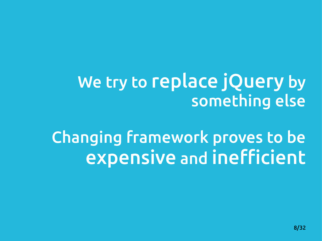 8/32 We try to replace jQuery by something else...