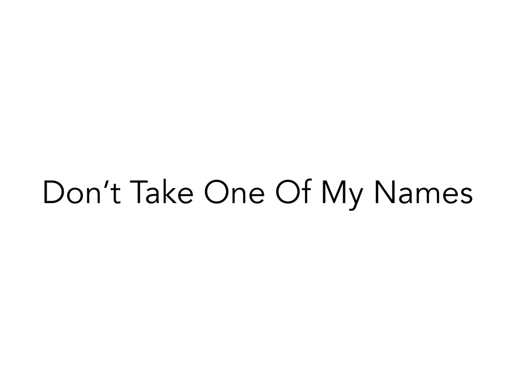 Don't Take One Of My Names