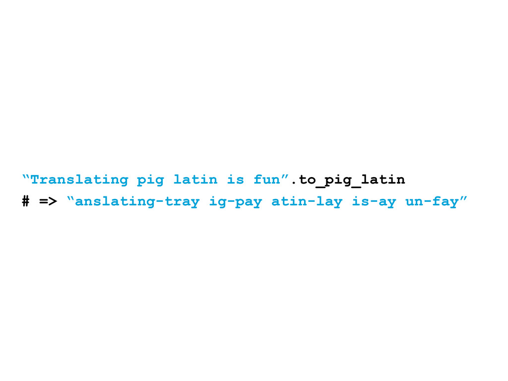 """""""Translating pig latin is fun"""".to_pig_latin # =..."""