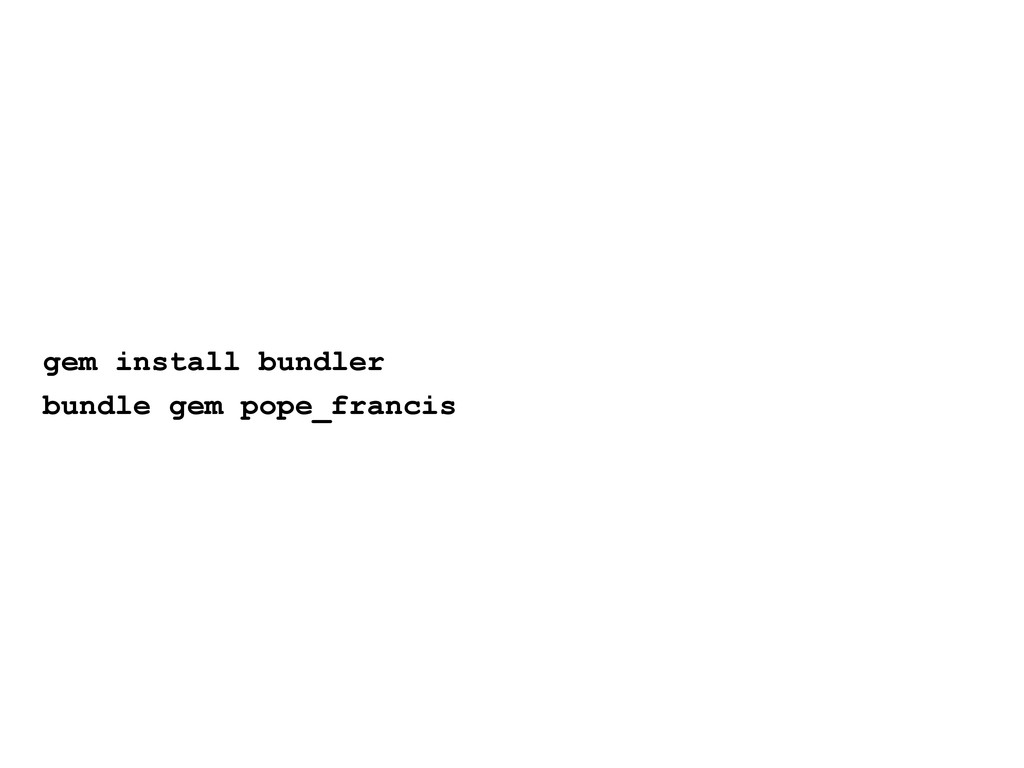 gem install bundler bundle gem pope_francis