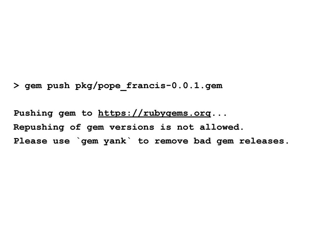 > gem push pkg/pope_francis-0.0.1.gem Pushing g...