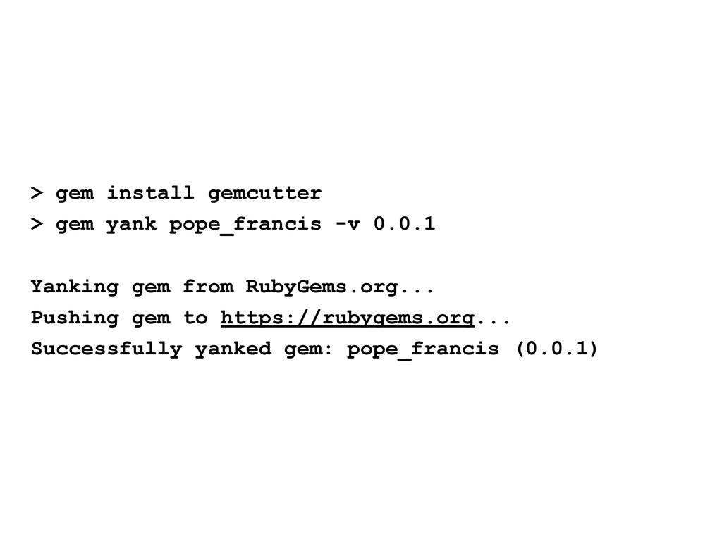 > gem install gemcutter > gem yank pope_francis...