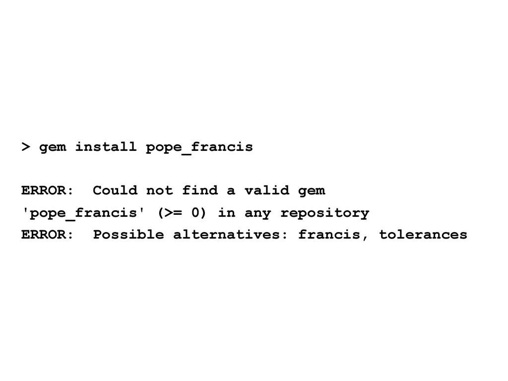 > gem install pope_francis ERROR: Could not fin...