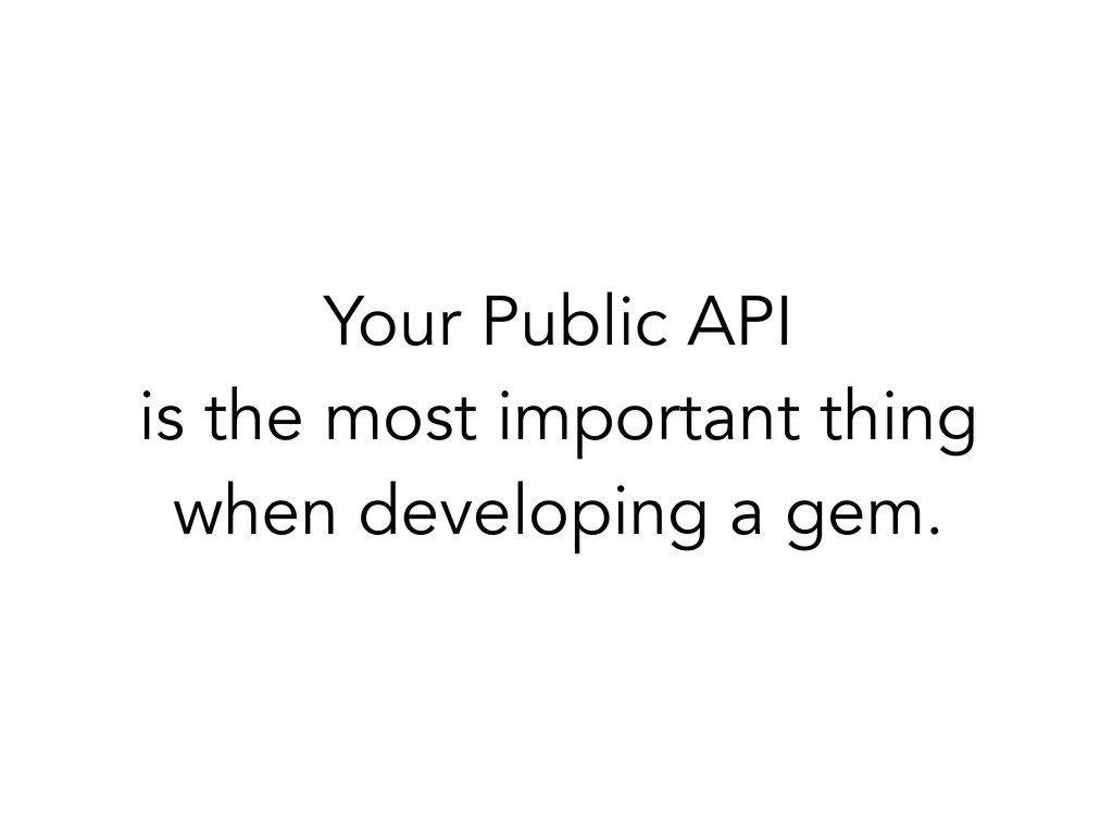 Your Public API is the most important thing whe...