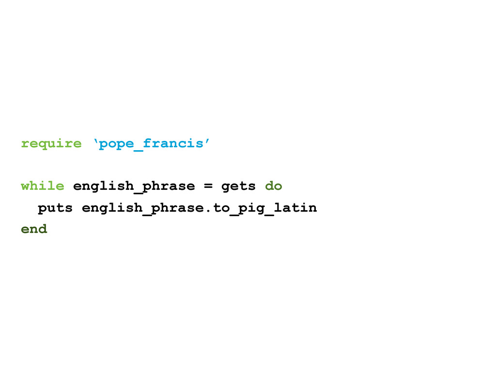 require 'pope_francis' while english_phrase = g...