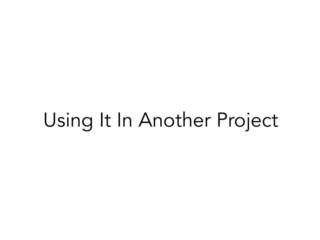 Using It In Another Project