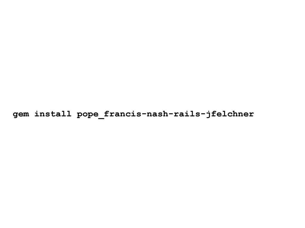 gem install pope_francis-nash-rails-jfelchner