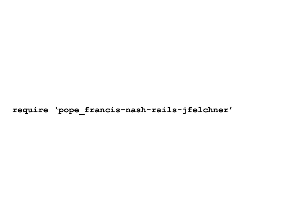 require 'pope_francis-nash-rails-jfelchner'