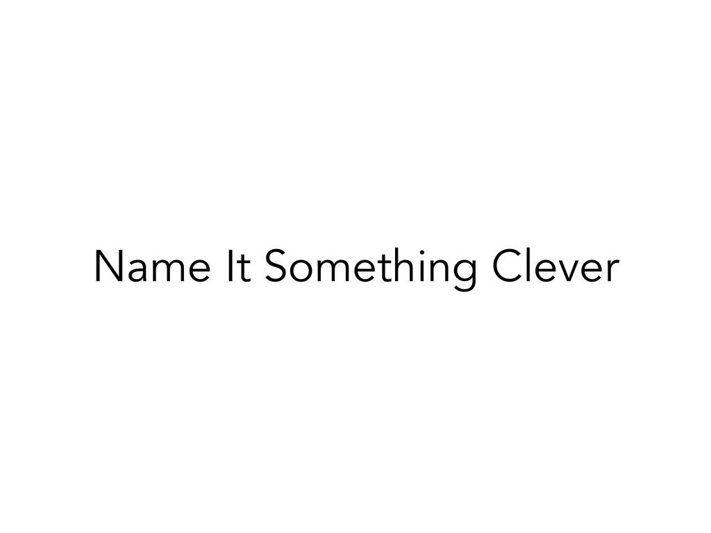 Name It Something Clever