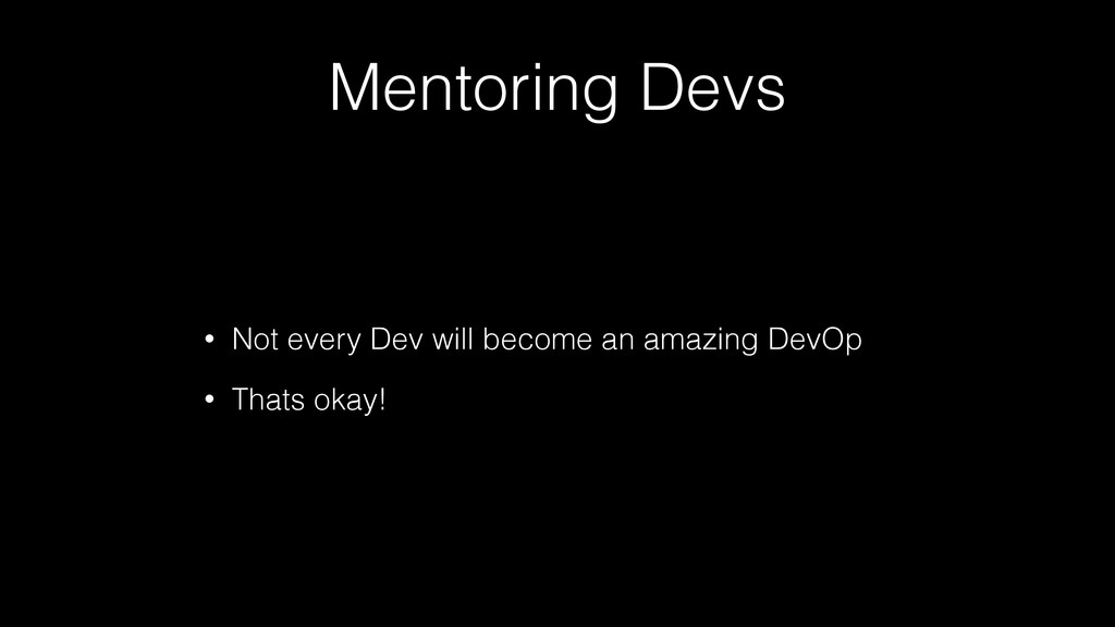 Mentoring Devs • Not every Dev will become an a...