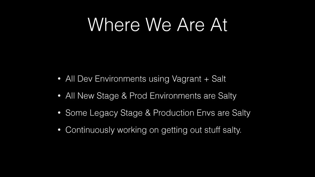 Where We Are At • All Dev Environments using Va...