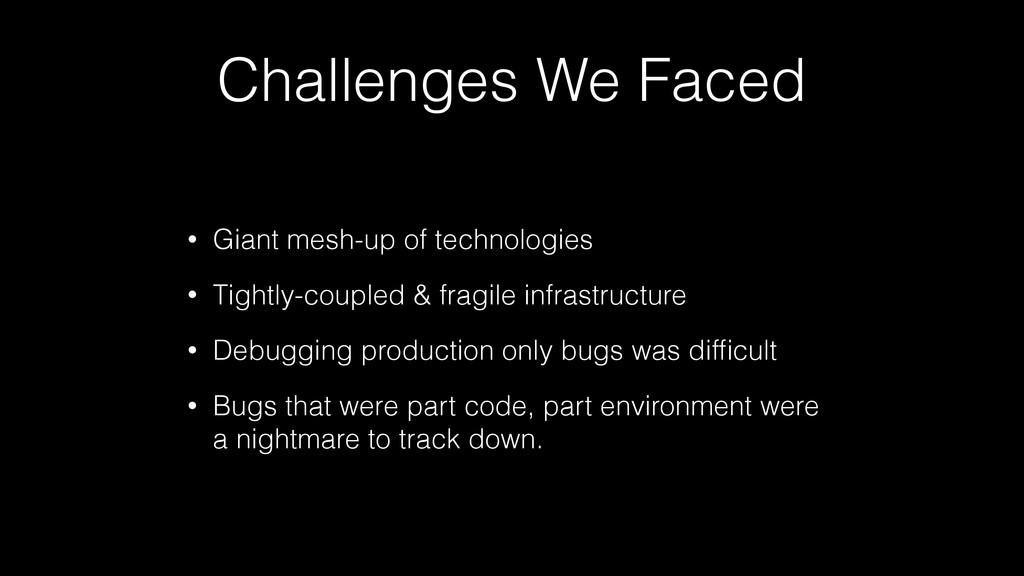 Challenges We Faced • Giant mesh-up of technolo...