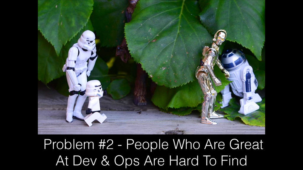 Problem #2 - People Who Are Great At Dev & Ops ...