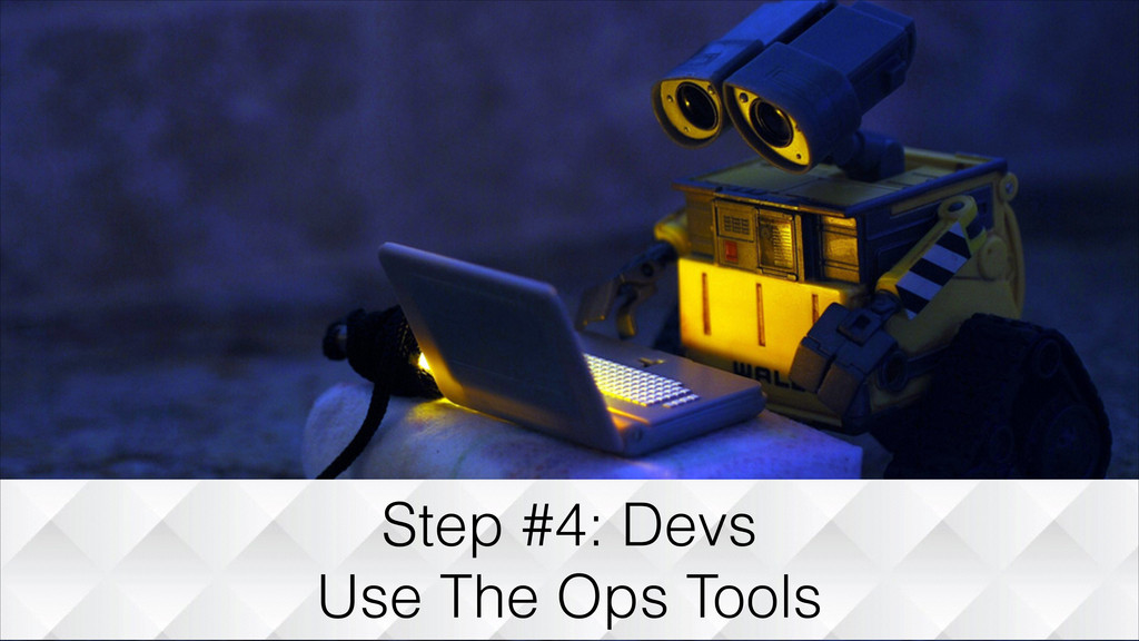 Step #4: Devs Use The Ops Tools