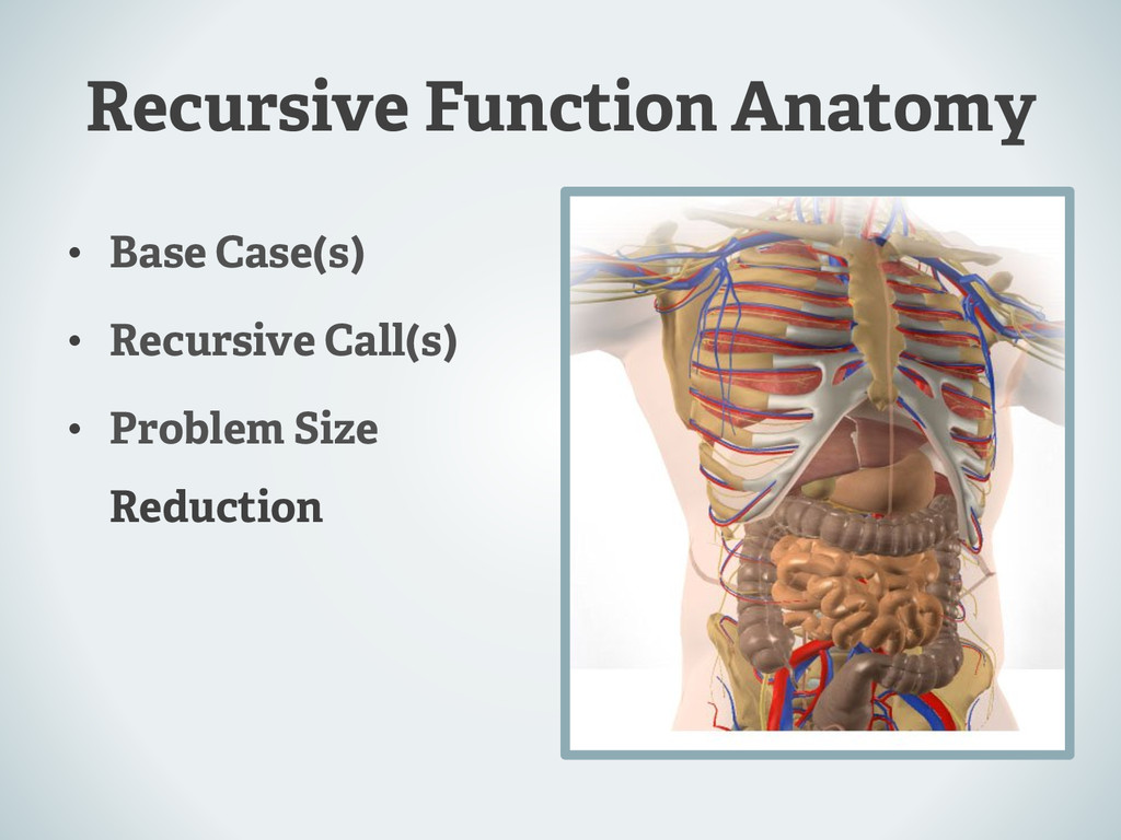 Recursive Function Anatomy •  Base Case(s) •  R...