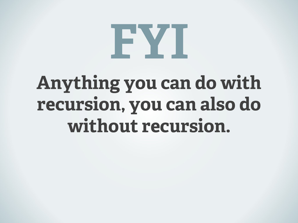 Anything you can do with recursion, you can als...