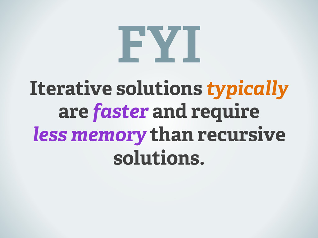 Iterative solutions typically are faster and re...