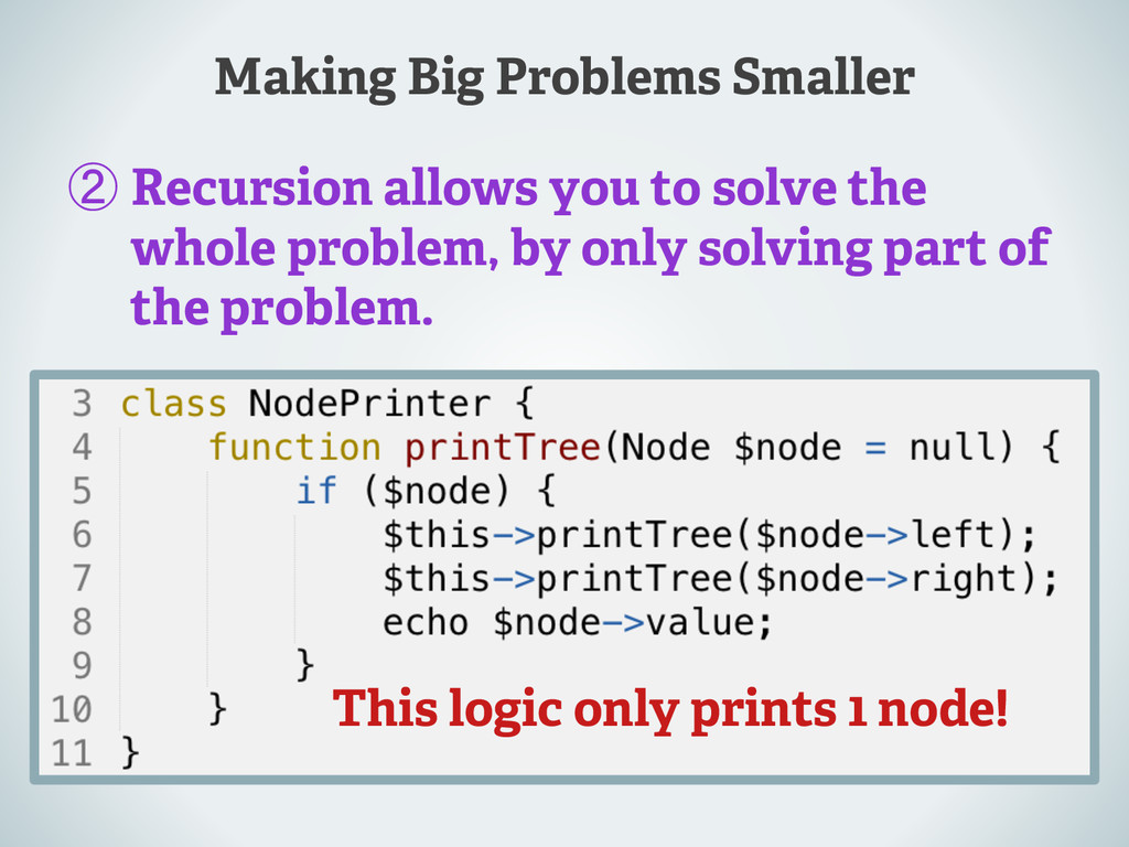 Making Big Problems Smaller ② Recursion allows ...