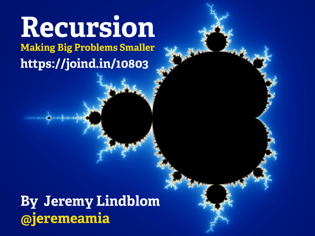 Recursion Making Big Problems Smaller By Jeremy...
