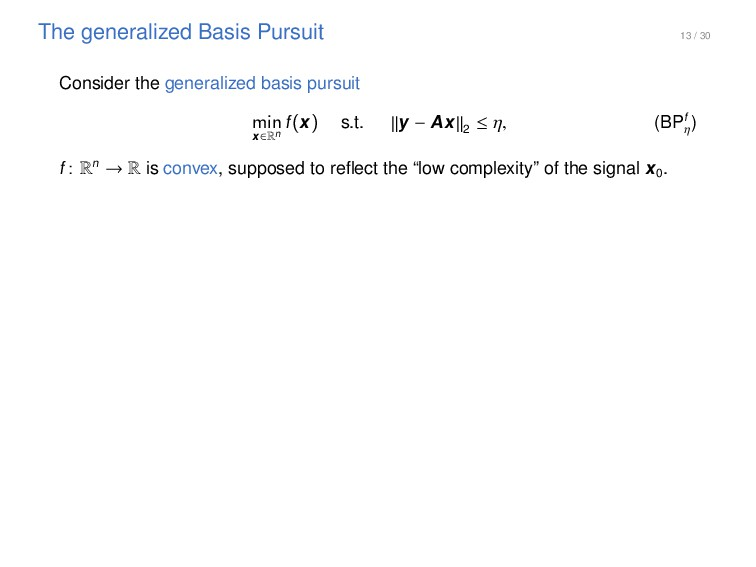 13 / 30 The generalized Basis Pursuit Consider ...